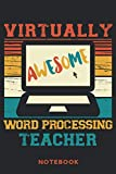 Virtually Awesome Word Processing Teacher Notebook: 6'' x 9'' 120 Blank Lined Pages Journal To Write In At School Or Home | Gift For Teaching Word ... Appreciation / Back to School / Birthday