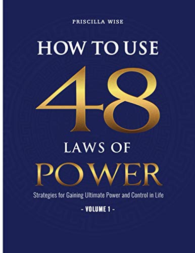 How to Use 48 Laws of Power: Strategies for Gaining Ultimate Power and Control in Life (Volume 1)