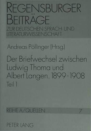 Der Briefwechsel zwischen Ludwig Thoma und Albert Langen. 1899 - 1908: Ein Beitrag zur Lebens-, Werk- und Verlagsgeschichte um die Jahrhundertwende ... / Reihe A: Quellen, Band 7)