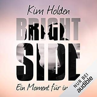 Bright Side: Ein Moment für immer                   Autor:                                                                                                                                 Kim Holden                               Sprecher:                                                                                                                                 Alicia Hofer,                                                                                        Günter Merlau                      Spieldauer: 16 Std. und 8 Min.     184 Bewertungen     Gesamt 4,7