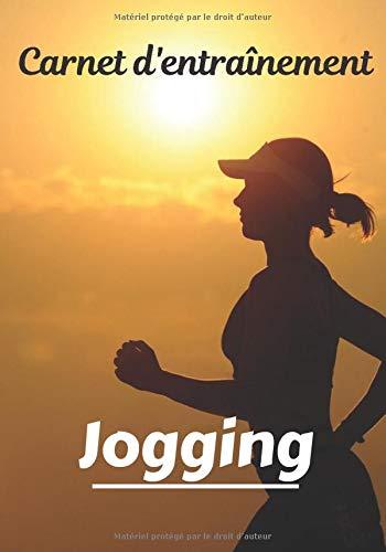 Carnet d'entraînement Jogging: Planifiez vos entraînements en avance   Exercice, commentaire et objectif pour chaque session d'entraînement   Passionnée de sport : Jogging, running, marche, ...