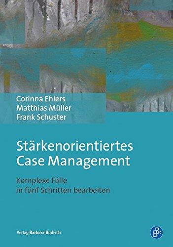 Stärkenorientiertes Case Management: Komplexe Fälle in fünf Schritten bearbeiten
