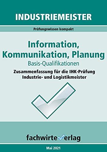 Industriemeister: Information, Kommunikation, Planung: Zusammenfassung für die IHK-Klausur der Industrie- und Logistik-Meister