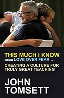 This Much I Know About Love Over Fear ...: Creating a culture for truly great teaching