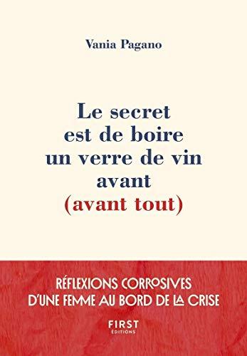 Le secret est de boire un verre de vin avant (avant tout) - Réflexions corrosives d'une femme au bord de la crise