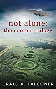 Not Alone: The Contact Trilogy: Complete Box Set (Books 1-3 of the Groundbreaking Alien Sci-Fi Series) (Not Alone Trilogies Book 1) by [Craig A. Falconer]