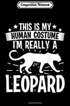Composition Notebook: This is my Human costume I'm really a Leopard  Journal/Notebook Blank Lined Ruled 6x9 100 Pages