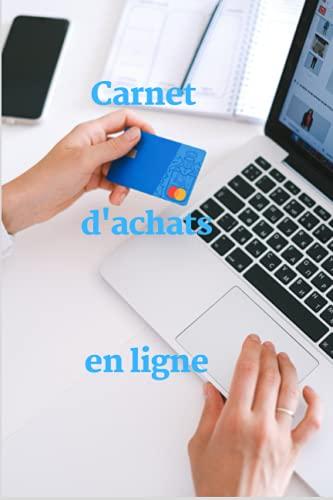 Carnet d'achats en ligne: Cahier simple et complet pour vous accompagner dans le suivi de vos comptes et de vos achats en ligne