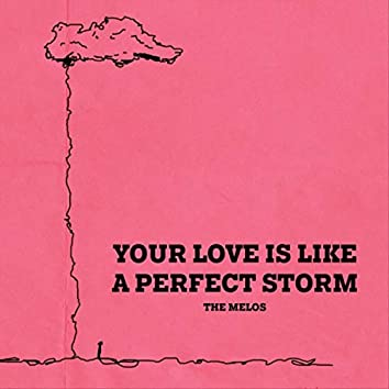 Your Love Is Like a Perfect Storm