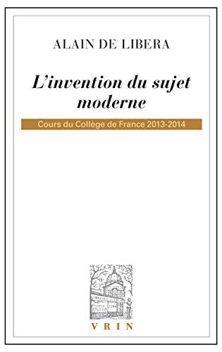 L'invention du sujet moderne. Cours du Collège de France 2013-2014