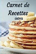 Carnet de recettes Crêpes | Notebook Mes 100 délicieuses recettes de crêpes: Carnet de recettes à remplir et personnaliser...