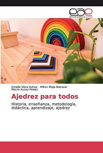 Ajedrez para todos: Historia, enseñanza, metodología, didáctica, aprendizaje, ajedrez