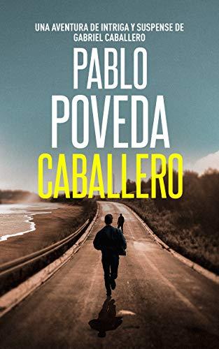 Caballero: Una aventura de intriga y suspense de Gabriel Caballero (Series detective privado crimen y misterio nº 0)