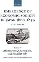 Emergence of Economic Society in Japan, 1600-1859 (The Economic History of Japan, 1660-1990)