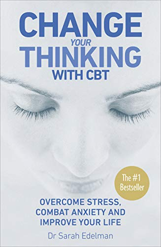 Change Your Thinking with CBT: Overcome stress, combat anxiety and improve your life: Overcome Stress, Combat Anxiety and Improve Your Life with CBT