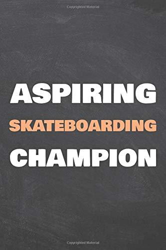 Aspiring Skateboarding Champion: Skater Notebook - Office Equipment & Supplies - Funny Skaterboarder Gift Idea for Christmas or Birthday