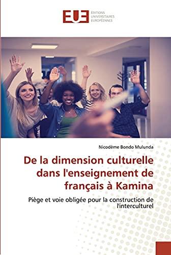 De la dimension culturelle dans l'enseignement de français à Kamina: Piège et voie obligée pour la construction de l'interculturel