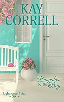 Bungalow by the Bay (Lighthouse Point Book 6) by [Kay Correll]