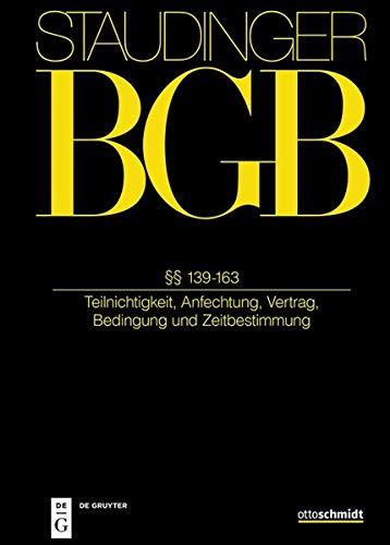 J. von Staudingers Kommentar zum Bürgerlichen Gesetzbuch mit Einführungsgesetz und Nebengesetzen. Allgemeiner Teil: §§ 139-163: (Teilnichtigkeit, Anfechtung, Vertrag, Bedingung und Zeitbestimmung)