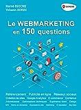Le webmarketing en 150 questions - Référencement - Publicité en ligne - Réseaux sociaux - Créations de sites - Google Analytics - E-commerce - Contenus
