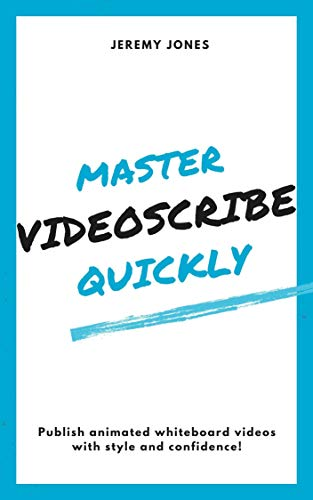Master VideoScribe Quickly - Publish Animated Whiteboard Videos with Style and Confidence! (English Edition)