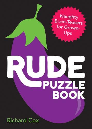 Cox, R: Rude Puzzle Book: Naughty Brain-Teasers for Grown-Ups (Puzzle Books)