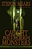 Caught Between Monsters (Edge of Humanity)