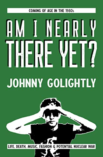 Am I Nearly There Yet?: Coming of age in the 1980s (Go Light Or Go Home: The Golightly Chronicles Book 1) (English Edition)