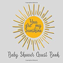 Baby Shower Guest Book You Are my Sunshine: Theme Sun Yellow, Grey and White (Decorations) , Sign in Welcome Baby Guestbook Memory Keepsake with ... for Parents, Wishes, Bonus Photo & Gift Log