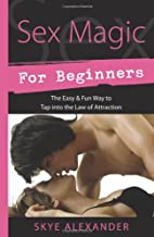 Sex Magic for Beginners: The Easy & Fun Way to Tap into the Law of Attraction