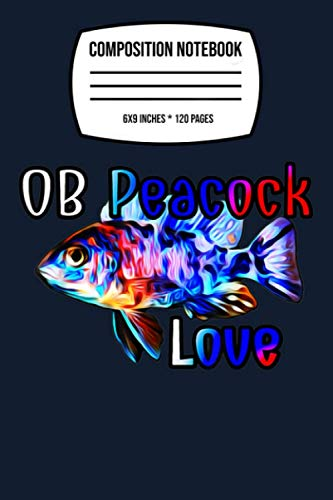 """Composition Notebook: Ob Peacock Cichlid Fish Tank Owner Aquarium Breeder Gift 120 Wide Lined Pages - 6"""" x 9"""" - College Ruled Journal Book, Planner, Diary for Women, Men, Teens, and Children"""