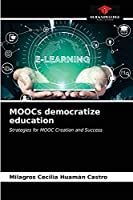 MOOCs democratize education: Strategies for MOOC Creation and Success