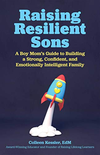 Raising Resilient Sons: A Boy Mom's Guide to Building a Strong, Confident, and Emotionally Intelligent Family