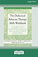 The Dialectical Behavior Therapy Skills Workbook: Practical DBT Exercises for Learning Mindfulness, Interpersonal Effectiveness, Emotion Regulation & Distress Tolerance (16pt Large Print Edition)