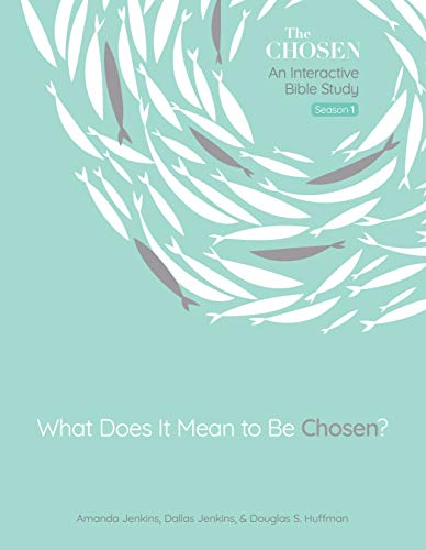 What Does It Mean to Be Chosen?: An Interactive Bible Study (Volume 1) (The Chosen Bible Study Series)