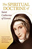 The Spiritual Doctrine of St. Catherine of Genoa: Consisting of the Life and Doctrine of St. Catherine of Genoa and Spiritual Dialogue and Treatise on Purgatory