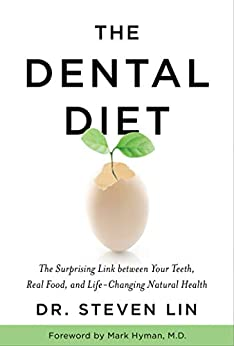 The Dental Diet: The Surprising Link between Your Teeth, Real Food, and Life-Changing Natural Health by [Steven Lin]