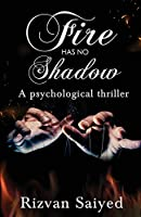 Fire has no shadow - A psychological thriller