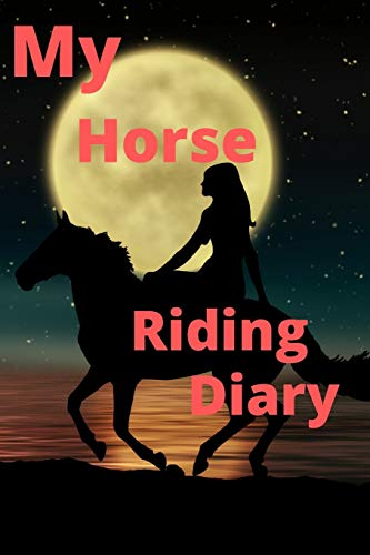 My horse riding diary: A perfect diary for adults and kids who love horses