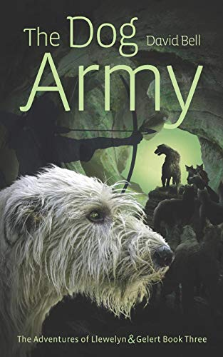The Dog Army: The Adventures of Llewelyn and Gelert Book 3