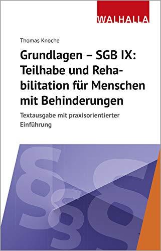 Grundlagen - SGB IX: Rehabilitation und Teilhabe von Menschen mit Behinderung: Textausgabe mit praxisorientierter Einführung