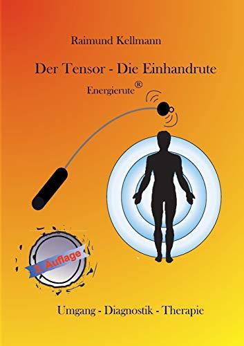 Der Tensor - Die Einhandrute, Energierute: Umgang - Diagnostik - Therapie