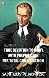 True Devotion to Mary: With Preparation for total Consecration. Illustrated (English Edition)