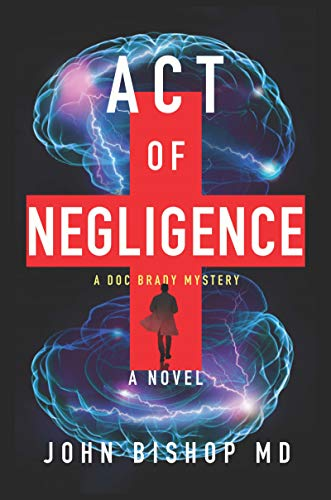 Act of Negligence: A Medical Thriller (A Doc Brady Mystery Book 4) by [John Bishop]