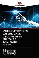 L'UTILISATION DES LASERS DANS L'ÉQUIPEMENT MILITAIRE. 1ère partie: Monographie