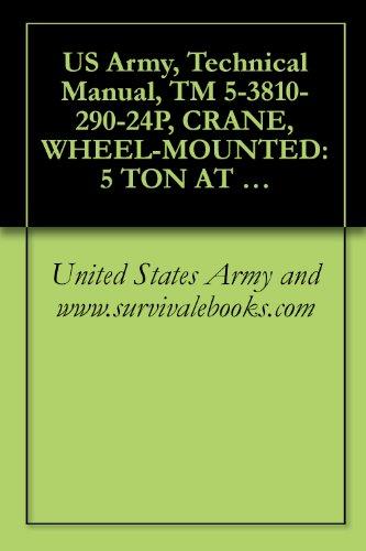 US Army, Technical Manual, TM 5-3810-290-24P, CRANE, WHEEL-MOUNTED: 5 TON AT 10 FOOT RADIUS 3/8 CU Y