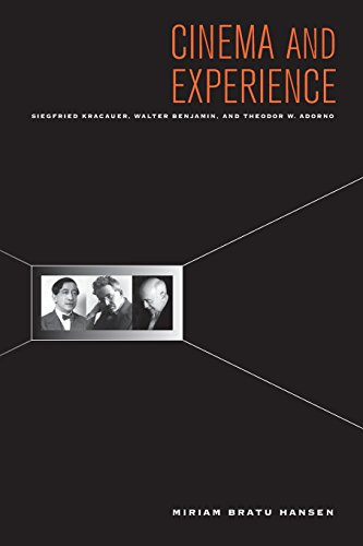 Cinema and Experience: Siegfried Kracauer, Walter Benjamin, and Theodor W. Adorno (Weimar and Now: German Cultural Criticism, Band 44)