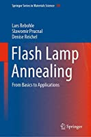 Flash Lamp Annealing: From Basics to Applications (Springer Series in Materials Science (288))