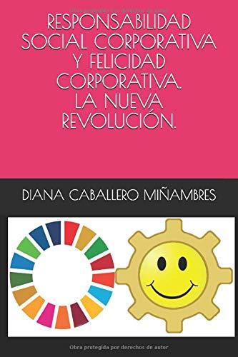 RESPONSABILIDAD SOCIAL CORPORATIVA Y FELICIDAD CORPORATIVA. LA NUEVA REVOLUCIÓN.