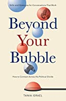 Beyond Your Bubble: How to Connect Across the Political Divide: Skills and Strategies for Conversations That Work (APA LifeTools)